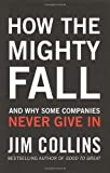 img - for How the Mighty Fall: And Why Some Companies Never Give In by Collins. Jim ( 2009 ) Hardcover book / textbook / text book