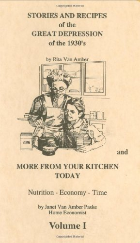 Stories and Recipes of the Great Depression of the 1930's and More From Your Kitchen Today, Vol. 1 (Stories & Recipes of the Great Depression)