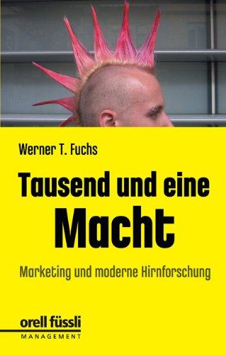 Fuchs Werner, Tausend und eine Macht. Marketing und moderne Gehirnforschung.