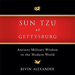 Sun Tzu at Gettysburg: Ancient Military Wisdom in the Modern World | [Bevin Alexander]