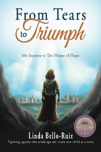 From Tears to Triumph: My Journey to The House of Hope, Bello-Ruiz, Linda M