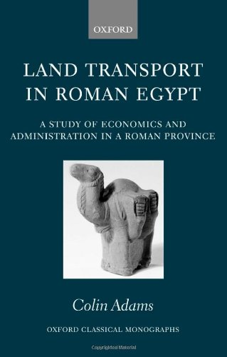 Land Transport in Roman Egypt: A Study of Economics and Administration in a Roman Province (Oxford Classical Monographs)