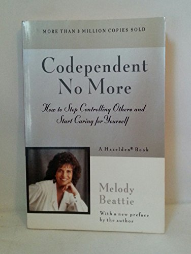 Codependent No More: How to Stop Controlling Others and...