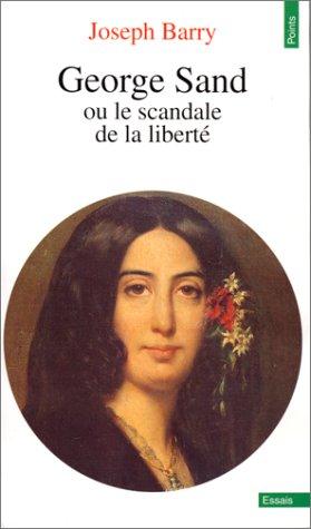 George Sand Ou Le Scandale de La Libert' (French Edition)