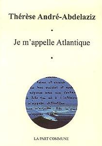 Je m'appelle Atlantique par Andr�-Abdelaziz