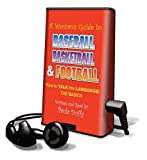 A Woman's Guide Baseball, Basketball & Football: How to Talk His Language! the Basics [With Earbuds] (Playaway Adult Nonfiction)
