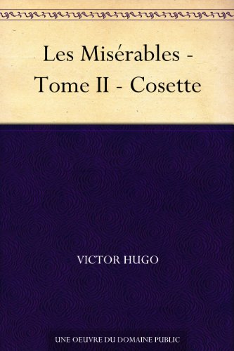 Victor Hugo - Les Misérables - Tome II - Cosette (French Edition)