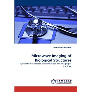 Microwave Imaging of Biological Structures: Application to Breast Cancer Detection and Imaging of the Knee