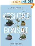 Keshiki Bonsai: The Easy, Modern Way to Create Miniature Landscapes
