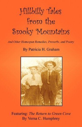 Book: Hillbilly Tales from the Smoky Mountains - And Other Homespun Remedies, Proverbs, and Poetry by Patricia Leigh Graham