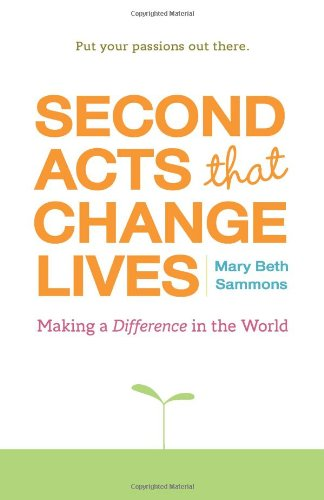 Second Acts That Change Lives: Making a Difference in the World