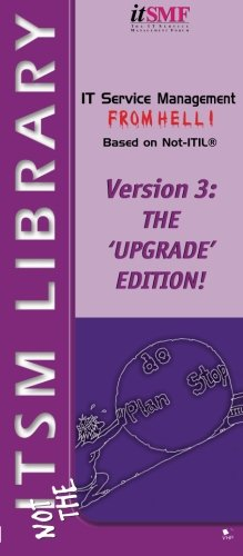 IT Service Management from Hell based on Not ITIL. Version 3 The Upgrade Edition