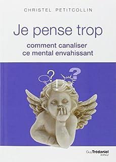 Je pense trop : comment canaliser ce mental envahissant, Petitcollin, Christel