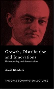 growth. distribution and innovations: understanding their interrelations (the graz schumpeter lectures) - amit bhaduri