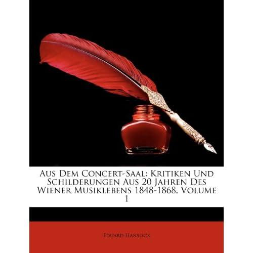 Aus Dem Concert-Saal: Kritiken Und Schilderungen Aus 20 Jahren Des Wiener Musiklebens 1848-1868, Volume 1 (German Edition) Eduard Hanslick