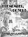 img - for I REMEMBER, DO YOU? A NOSTALGIC LOOK AT YESTERDAY FROM THE TWENTIES--TO THE FIFTIES book / textbook / text book