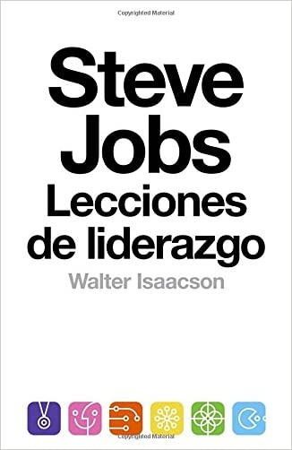 Steve Jobs: lecciones de liderazgo: (Lessons in Leadership) (Spanish Edition) written by Walter Isaacson