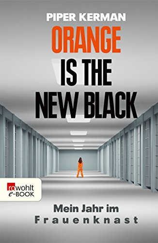 Piper Kerman - Orange Is the New Black: Mein Jahr im Frauenknast