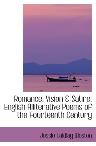 Romance, Vision & Satire: English Alliterative Poems of the Fourteenth Century