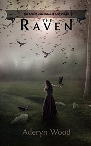 Book: The Raven (The Secret Chronicles of Lost Magic Book 1) by Aderyn Wood