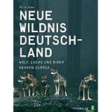"""Neue Wildnis Deutschland: Wolf, Luchs und Biber kehren zur�ckvon """"Micha Dudek"""""""