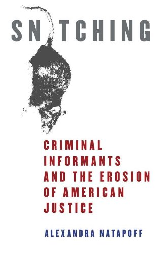 Amazon.com: Snitching: Criminal Informants and the Erosion of American Justice (9780814758977): Alexandra Natapoff: Books