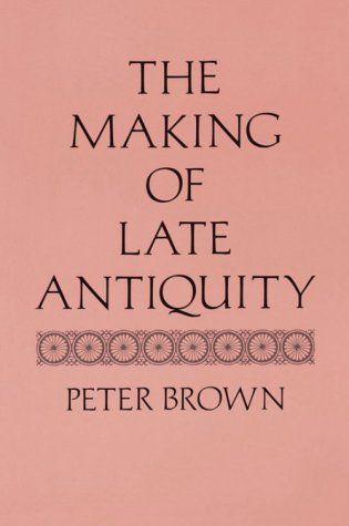 Making of Late Antiquity, PETER BROWN