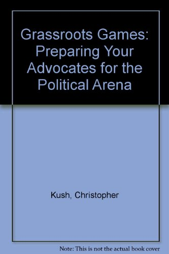 Grassroots Games: Preparing Your Advocates for the Political Arena