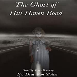 The Ghost of Hill Haven Road | [Drac Von Stoller]