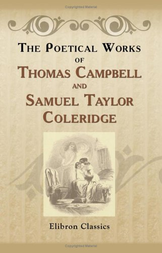 The Poetical Works of Thomas Campbell and Samuel Taylor Coleridge: With Lives