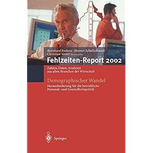 Fehlzeiten-Report 2002. Zahlen, Fakten, Analysen aus allen Branchen der Wirtschaft. Demographischer