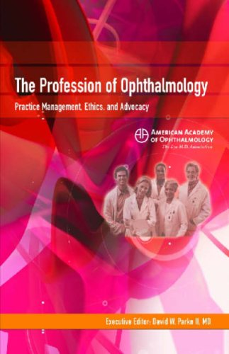 The Profession Of Ophthalmology: Practice Management, Ethics, And Advocacy
