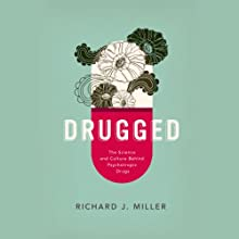 Drugged: The Science and Culture Behind Psychotropic Drugs Audiobook by Richard J. Miller Narrated by Roger Clark