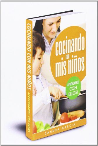 Cocinando con mis niños: Recetas sencillas para llevar a los niños al increible mundo de la cocina: Volume 1 (Actividades con niños)