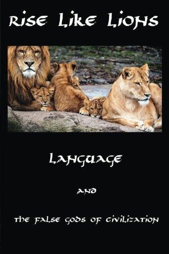 rise-like-lions-language-and-the-false-god-of-civilization