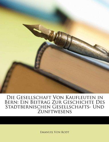 Die Gesellschaft Von Kaufleuten in Bern: Ein Beitrag Zur Geschichte Des Stadtbernischen Gesellschafts- Und Zunftwesens