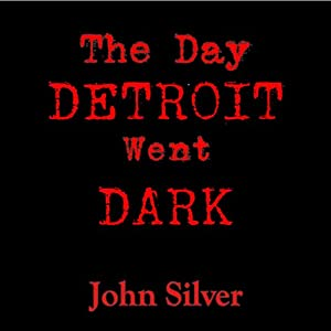 The Day Detroit Went Dark | [John Silver]