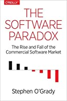 The Software Paradox: The Rise and Fall of the Commercial Software Market Front Cover