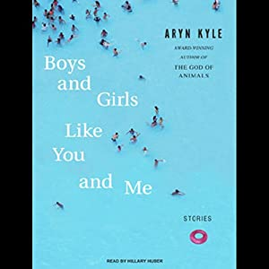 Boys and Girls Like You and Me: Stories | [Aryn Kyle]