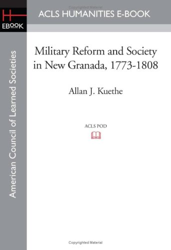 Military Reform and Society in New Granada, 1773-1808 (Latin American Monographs, Second Series: Acls History E-Book Project Reprint Series)