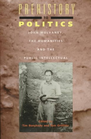 Prehistory+to+Politics%3A+John+Mulvaney%2C+the+Humanities+and+the+Public+Intellectual