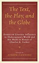 The Text, The Play, And The Globe: Essays On Literary Influence In Shakespeare's World And His Work In Honor Of Charles R. Forker (the Fairleigh Dickinson ... Press Series On Shakespeare And The Stage) From Fairleigh Dickinson University Press