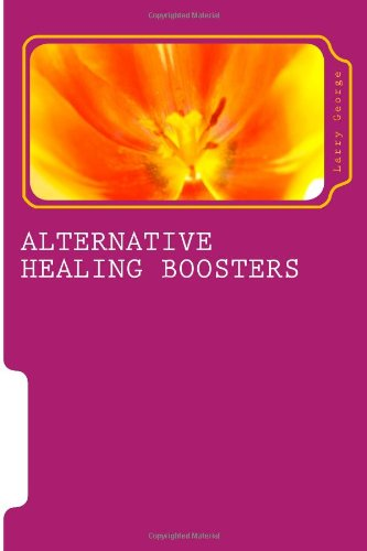 Alternative Healing Boosters: Part 1 Of 29: Aromatherapy (Part 1 - Aromatherapy)