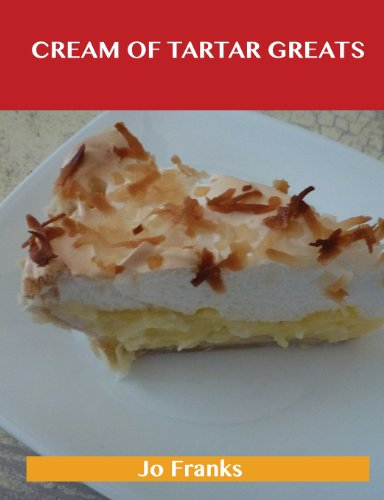 Cream of Tartar Greats: Delicious Cream of Tartar Recipes, the Top 100 Cream of Tartar Recipes
