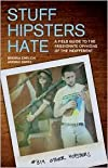 Stuff Hipsters Hate: A Field Guide to the Passionate Opinions of the Indifferent by Brenna Ehrlich, Andrea Bartz
