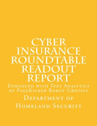 Cyber Insurance Roundtable Readout Report Enhanced with Text Analytics by PageKicker Robot Grotius [Department of Homeland Security - PageKicker Robot Grotius] (Tapa Blanda)