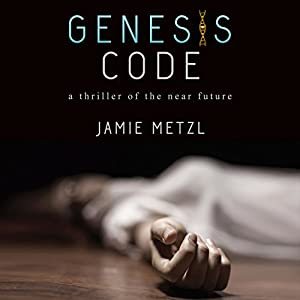 Genesis Code: A Thriller of the Near Future | [Jamie Metzl]