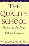 The Quality School: Managing Students Without Coercion (0060969555) by Glasser, William
