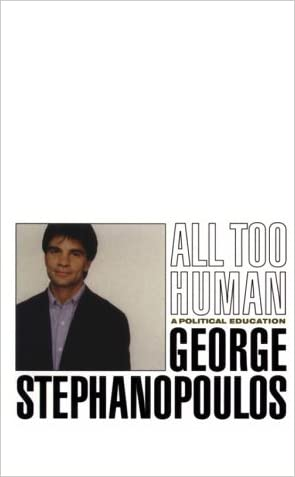 All Too Human: A Political Education written by George Stephanopoulos