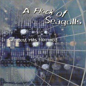 A Flock of Seagulls - Greatest Hits Remixed - Zortam Music